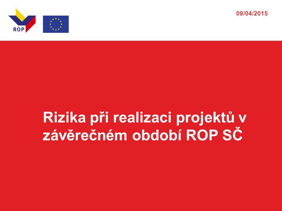 09/04/2015 Rizika při realizaci projektů v závěrečném období ROP SČ