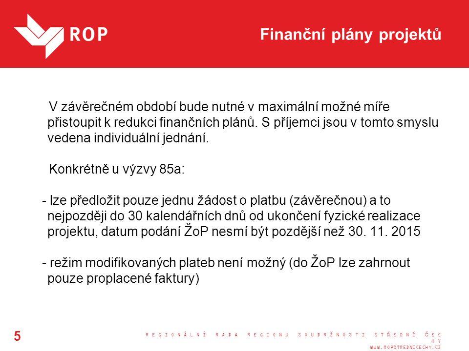 R E G I O N Á L N Í R A D A R E G I O N U S O U D R Ž N O S T I S T Ř E D N Í Č E C H Y WWW.ROPSTREDNICECHY.CZ 5 Finanční plány projektů V závěrečném období bude nutné v maximální možné míře přistoupit k redukci finančních plánů.