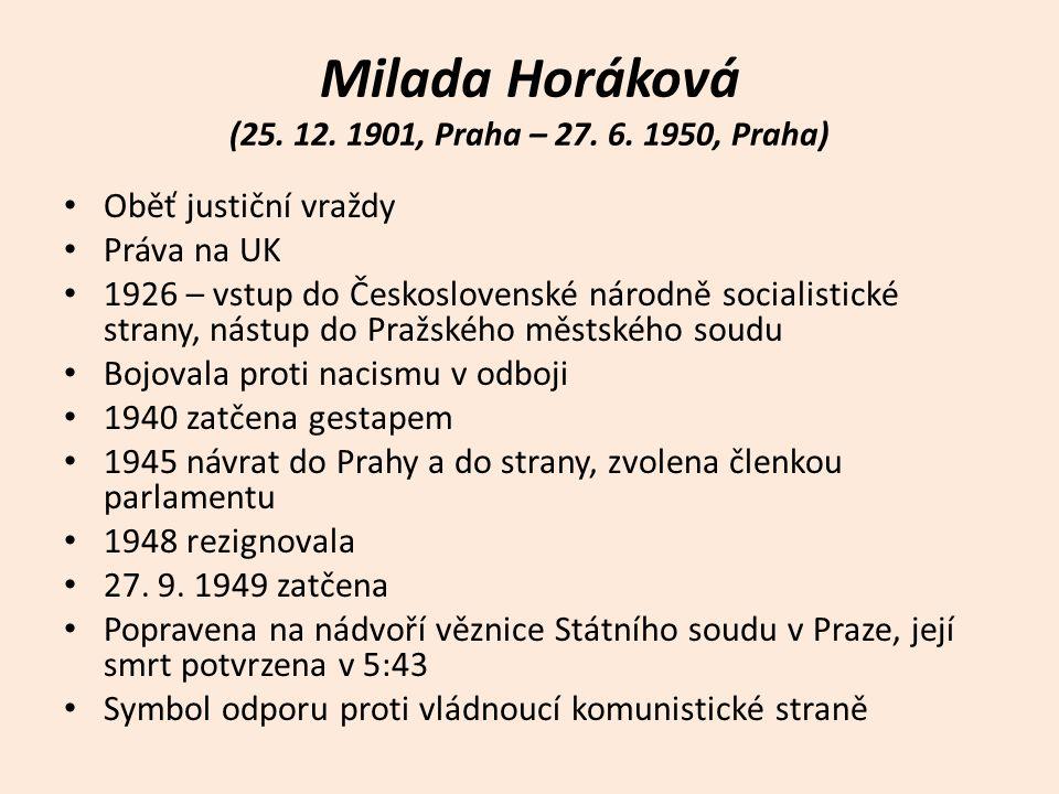 Milada Horáková (25. 12. 1901, Praha – 27. 6. 1950, Praha) Oběť justiční vraždy Práva na UK 1926 – vstup do Československé národně socialistické stran