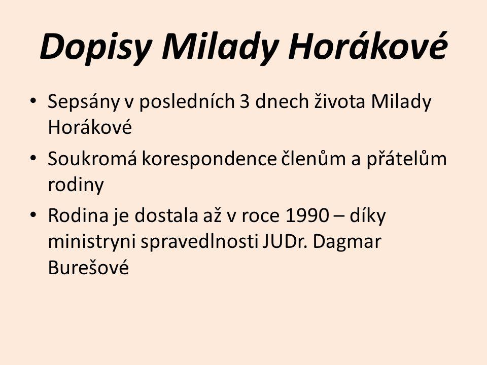 Dopisy Milady Horákové Sepsány v posledních 3 dnech života Milady Horákové Soukromá korespondence členům a přátelům rodiny Rodina je dostala až v roce