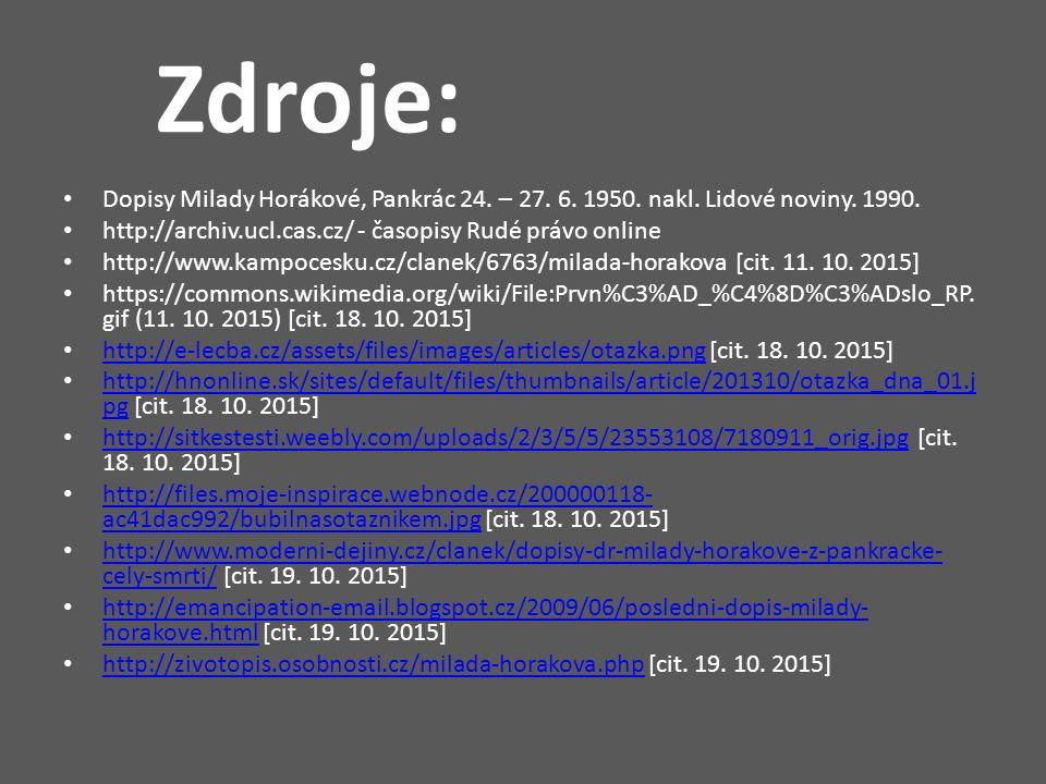 Zdroje: Dopisy Milady Horákové, Pankrác 24. – 27. 6. 1950. nakl. Lidové noviny. 1990. http://archiv.ucl.cas.cz/ - časopisy Rudé právo online http://ww