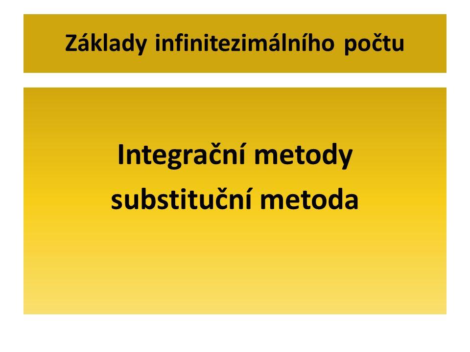 Integrační metody substituční metoda Základy infinitezimálního počtu