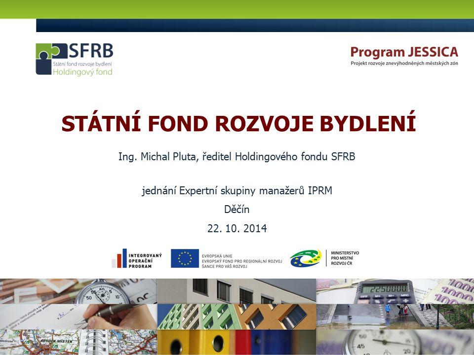 STÁTNÍ FOND ROZVOJE BYDLENÍ jednání Expertní skupiny manažerů IPRM Děčín 22.