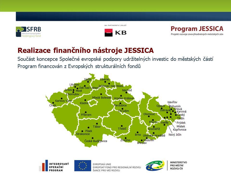 Realizace finančního nástroje JESSICA Součást koncepce Společné evropské podpory udržitelných investic do městských částí Program financován z Evropských strukturálních fondů