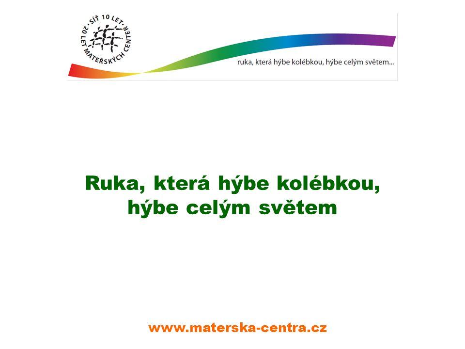 Ruka, která hýbe kolébkou, hýbe celým světem www.materska-centra.cz