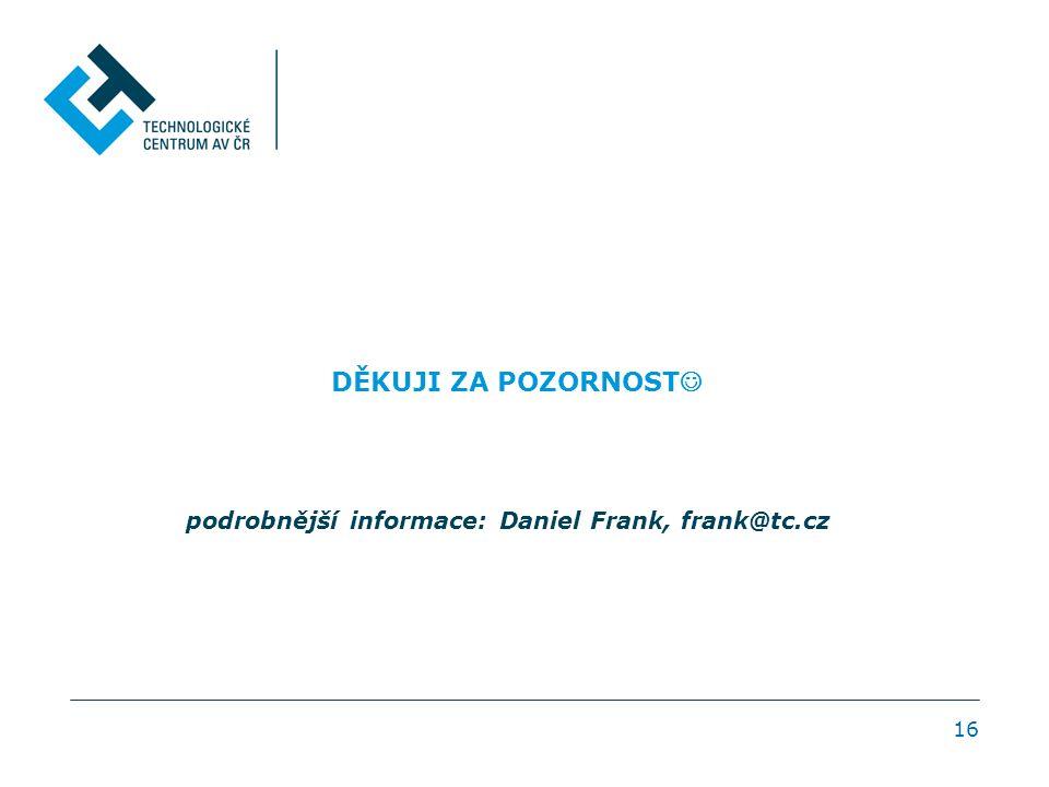 16 DĚKUJI ZA POZORNOST podrobnější informace: Daniel Frank, frank@tc.cz