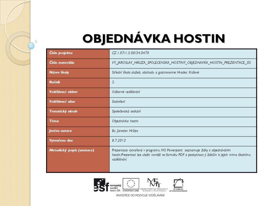 Číslo projektuCZ.1.07/1.5.00/34.0479 Číslo materiáluVY_JAROSLAV_HRUZA_SPOLECENSKA_HOSTINY_OBJEDNAVKA_HOSTIN_PREZENTACE_05 Název školyStřední škola služeb, obchodu a gastronomie Hradec Králové Ročník3.