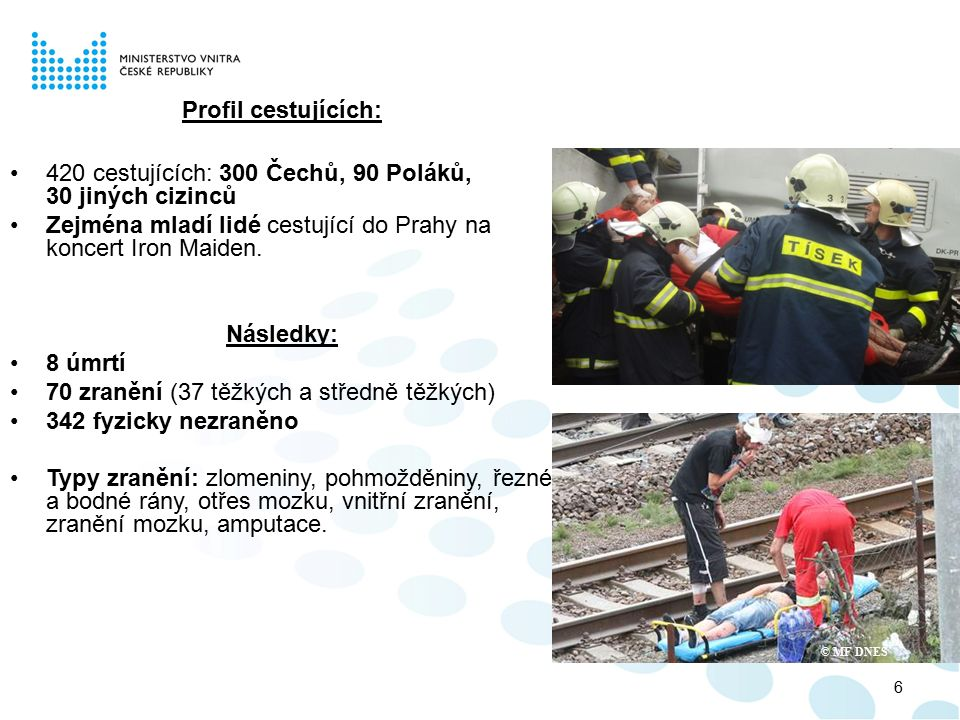 © MF DNES Profil cestujících: 420 cestujících: 300 Čechů, 90 Poláků, 30 jiných cizinců Zejména mladí lidé cestující do Prahy na koncert Iron Maiden. N