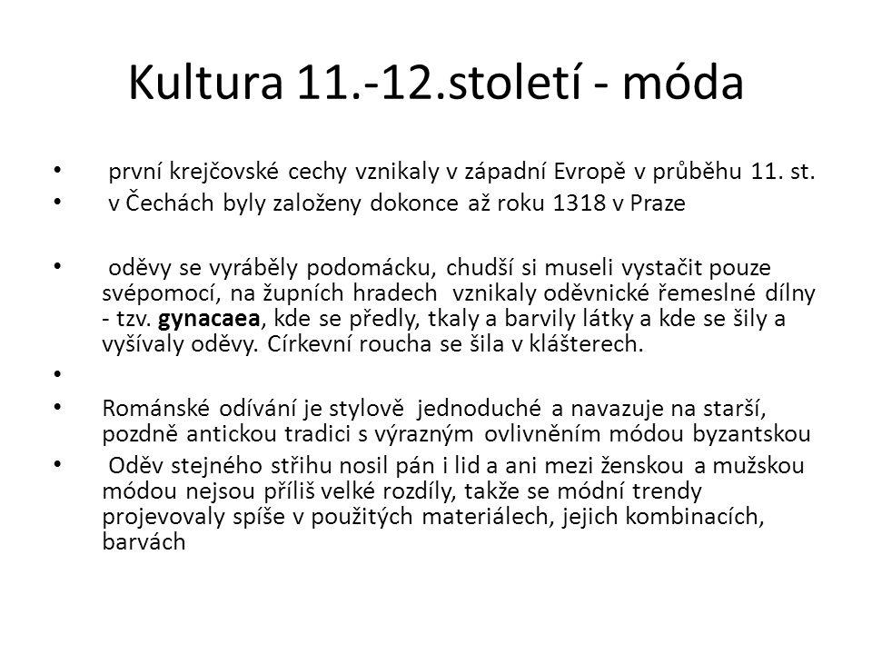 Kultura 11.-12.století - móda první krejčovské cechy vznikaly v západní Evropě v průběhu 11. st. v Čechách byly založeny dokonce až roku 1318 v Praze