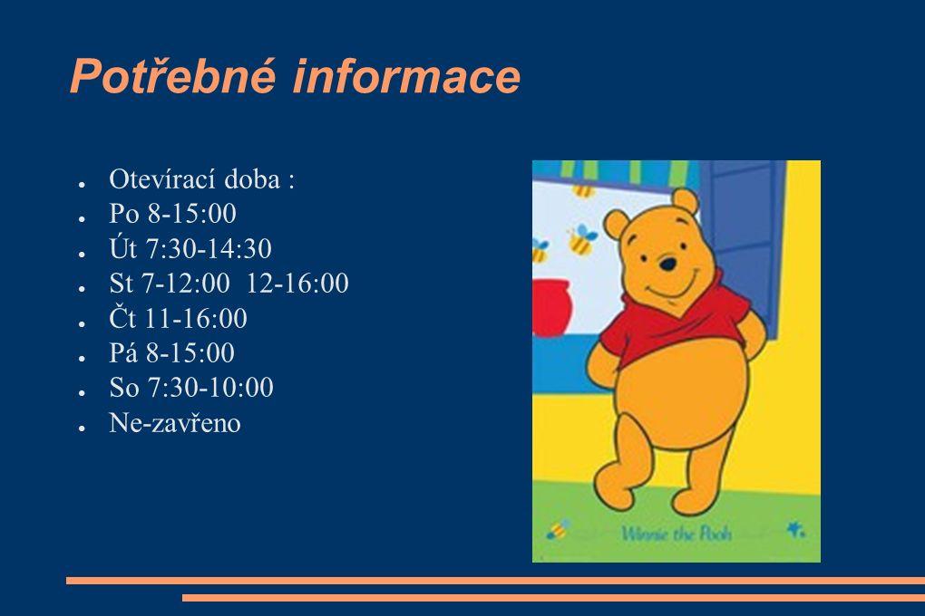 Potřebné informace ● Otevírací doba : ● Po 8-15:00 ● Út 7:30-14:30 ● St 7-12:00 12-16:00 ● Čt 11-16:00 ● Pá 8-15:00 ● So 7:30-10:00 ● Ne-zavřeno