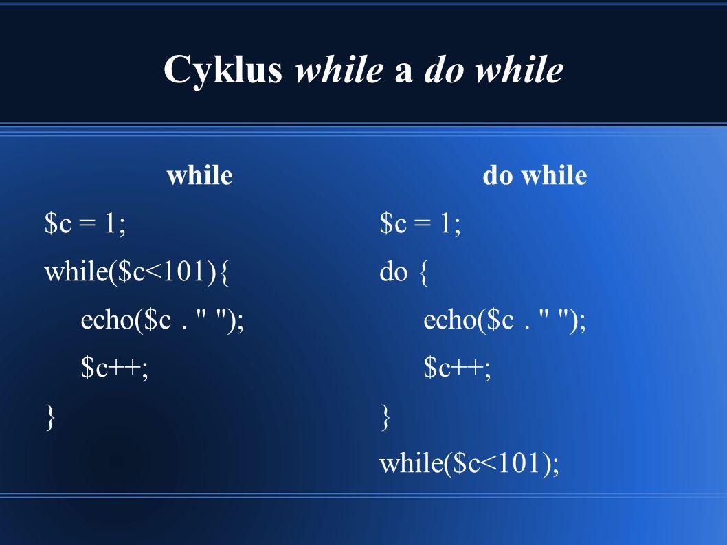 Cyklus while a do while while $c = 1; while($c<101){ echo($c.