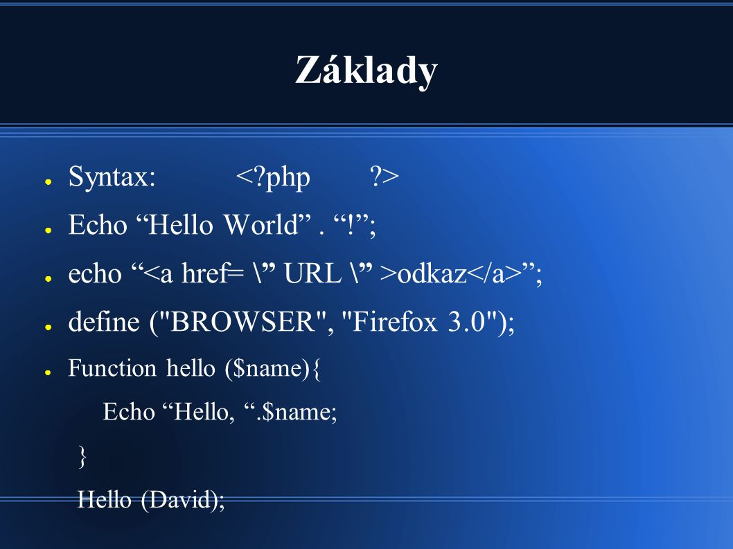 Základy ● Syntax: ● Echo Hello World .