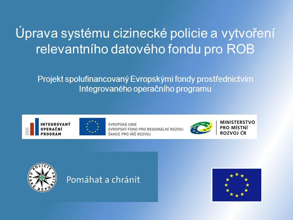 Úprava systému cizinecké policie a vytvoření relevantního datového fondu pro ROB Projekt spolufinancovaný Evropskými fondy prostřednictvím Integrovaného operačního programu