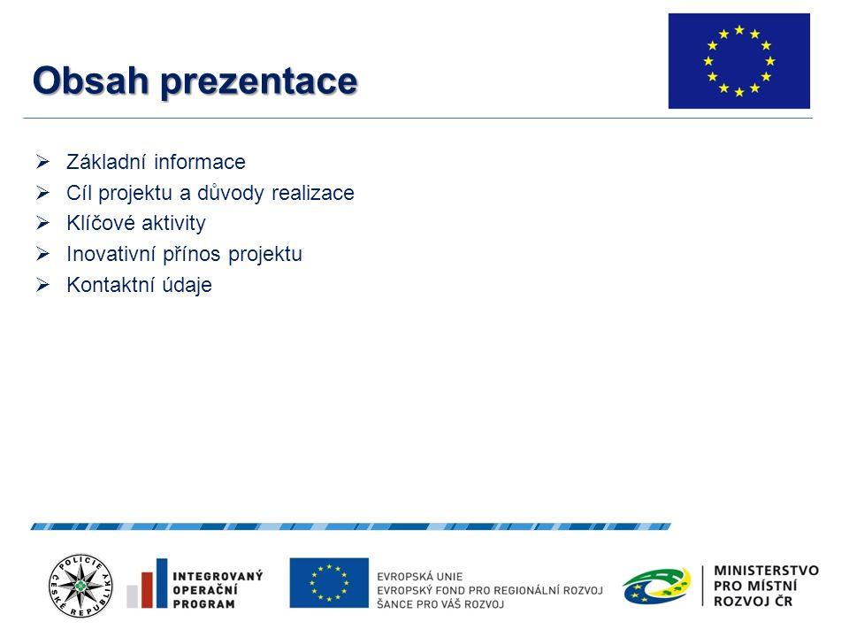 3 Základní informace  Celkový rozpočet projektu tvoří částku ve výši 89 840 000,00 Kč  Příspěvek Evropských fondů prostřednictvím Integrovaného operačního programu tvoří 85% z celkové částky 76 364 000,00 Kč  Příspěvek žadatele Ministerstvo vnitra - Policie České republiky tvoří 15% z celkové částky 13 476 000,00 Kč  Ředitel projektu: plk.