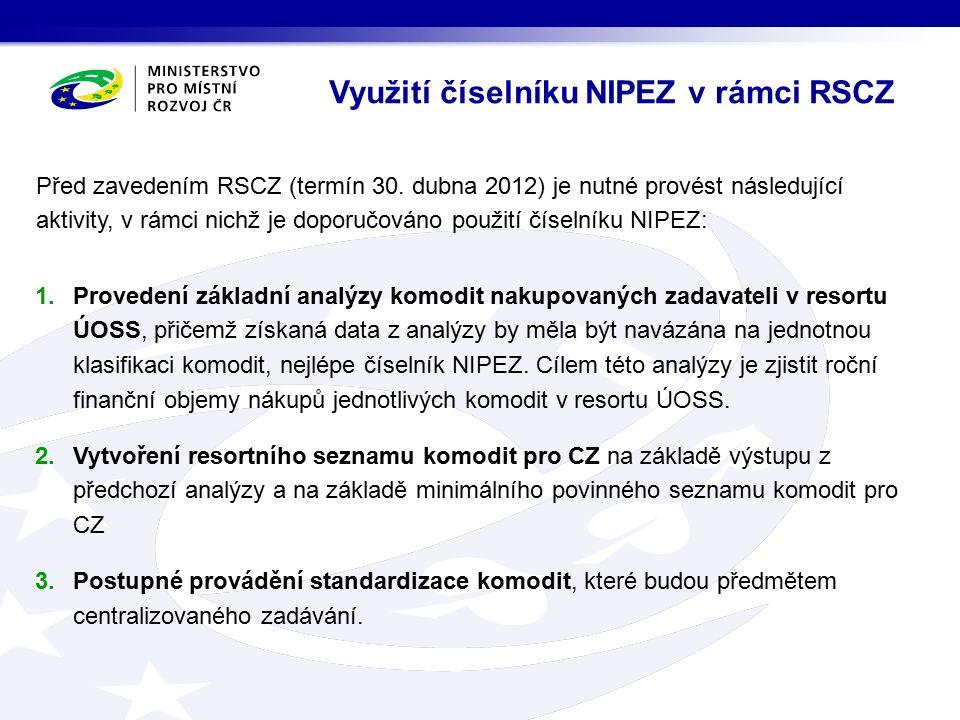 Využití číselníku NIPEZ v rámci RSCZ 1.Provedení základní analýzy komodit nakupovaných zadavateli v resortu ÚOSS, přičemž získaná data z analýzy by měla být navázána na jednotnou klasifikaci komodit, nejlépe číselník NIPEZ.
