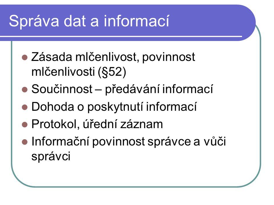 Správa dat a informací Zásada mlčenlivost, povinnost mlčenlivosti (§52) Součinnost – předávání informací Dohoda o poskytnutí informací Protokol, úřední záznam Informační povinnost správce a vůči správci