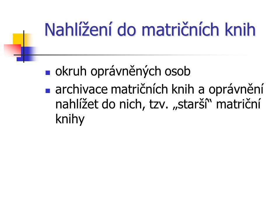 Nahlížení do matričních knih okruh oprávněných osob archivace matričních knih a oprávnění nahlížet do nich, tzv.