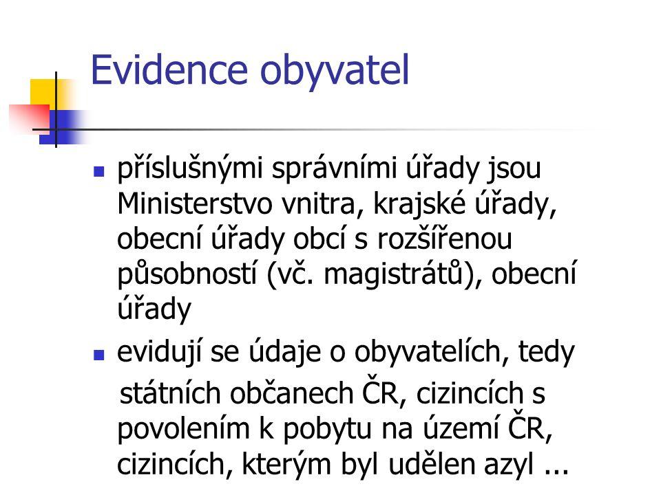 Evidence obyvatel příslušnými správními úřady jsou Ministerstvo vnitra, krajské úřady, obecní úřady obcí s rozšířenou působností (vč.