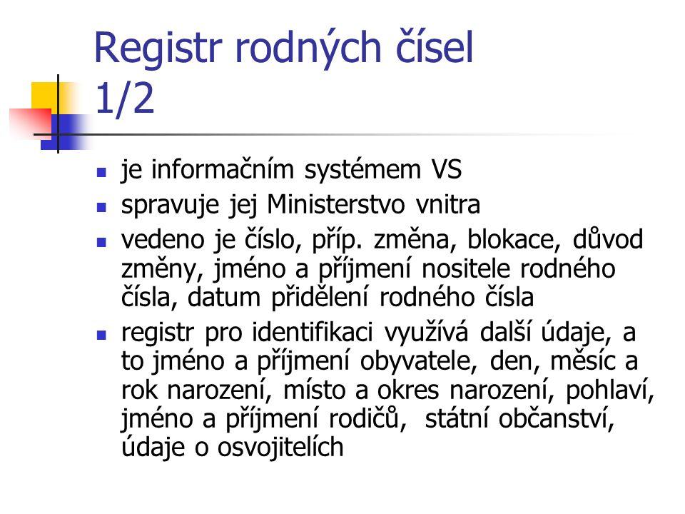 Registr rodných čísel 1/2 je informačním systémem VS spravuje jej Ministerstvo vnitra vedeno je číslo, příp.