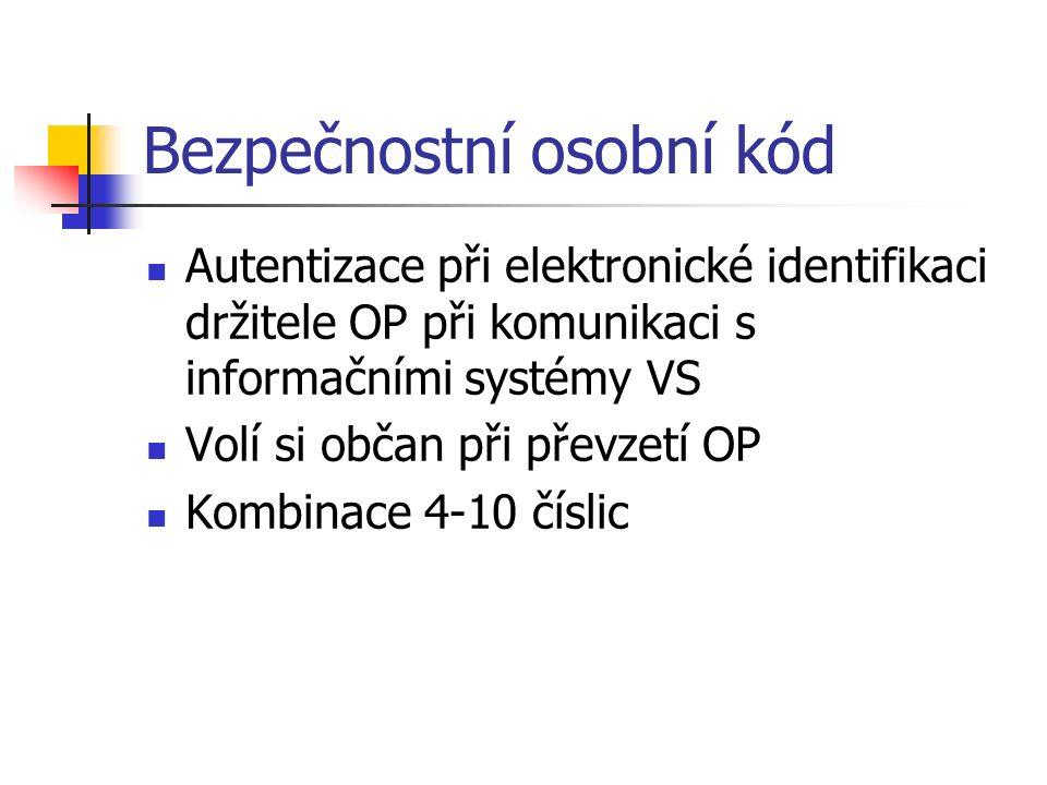 Bezpečnostní osobní kód Autentizace při elektronické identifikaci držitele OP při komunikaci s informačními systémy VS Volí si občan při převzetí OP Kombinace 4-10 číslic