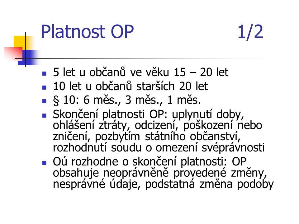 Platnost OP 1/2 5 let u občanů ve věku 15 – 20 let 10 let u občanů starších 20 let § 10: 6 měs., 3 měs., 1 měs.