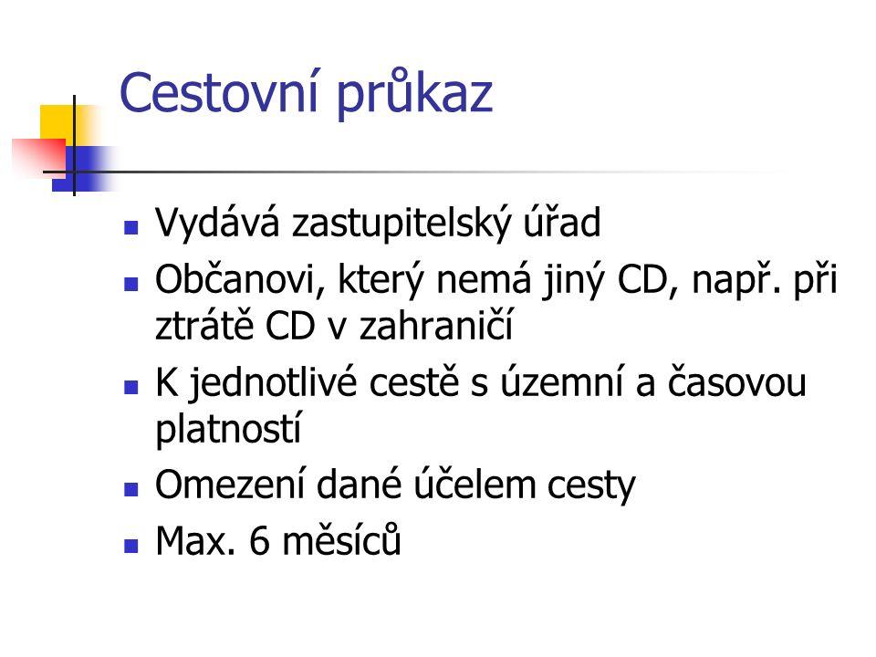 Cestovní průkaz Vydává zastupitelský úřad Občanovi, který nemá jiný CD, např.