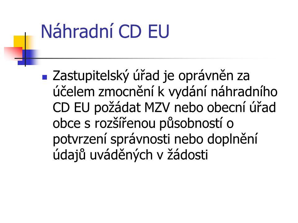 Náhradní CD EU Zastupitelský úřad je oprávněn za účelem zmocnění k vydání náhradního CD EU požádat MZV nebo obecní úřad obce s rozšířenou působností o potvrzení správnosti nebo doplnění údajů uváděných v žádosti