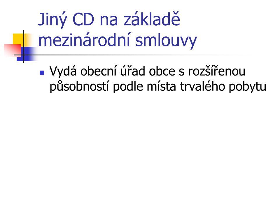 Jiný CD na základě mezinárodní smlouvy Vydá obecní úřad obce s rozšířenou působností podle místa trvalého pobytu
