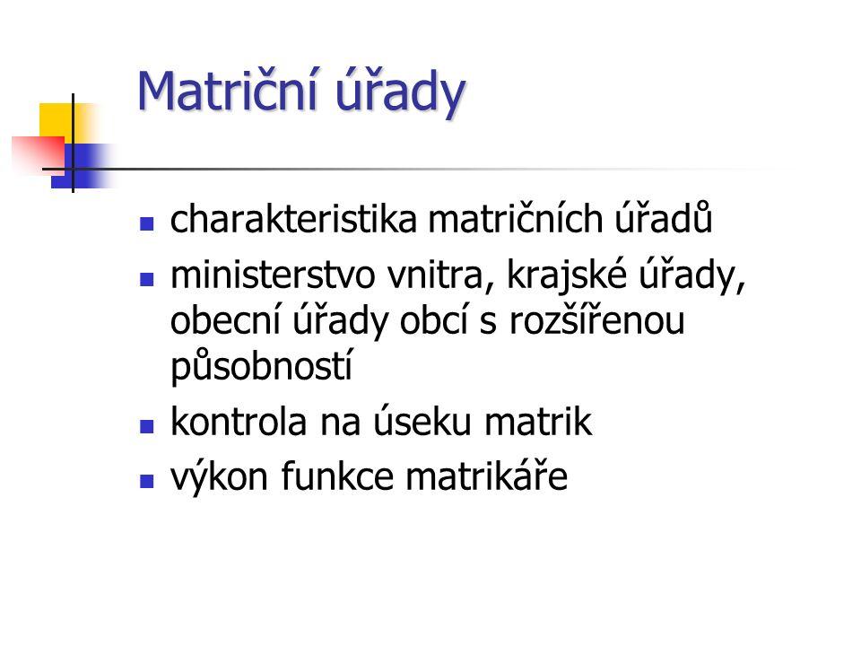 Matriční úřady charakteristika matričních úřadů ministerstvo vnitra, krajské úřady, obecní úřady obcí s rozšířenou působností kontrola na úseku matrik výkon funkce matrikáře