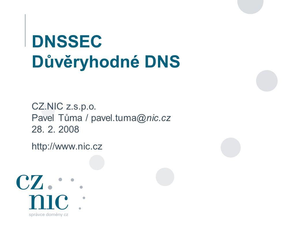 1 DNSSEC Důvěryhodné DNS CZ.NIC z.s.p.o. Pavel Tůma / pavel.tuma@nic.cz 28. 2. 2008 http://www.nic.cz