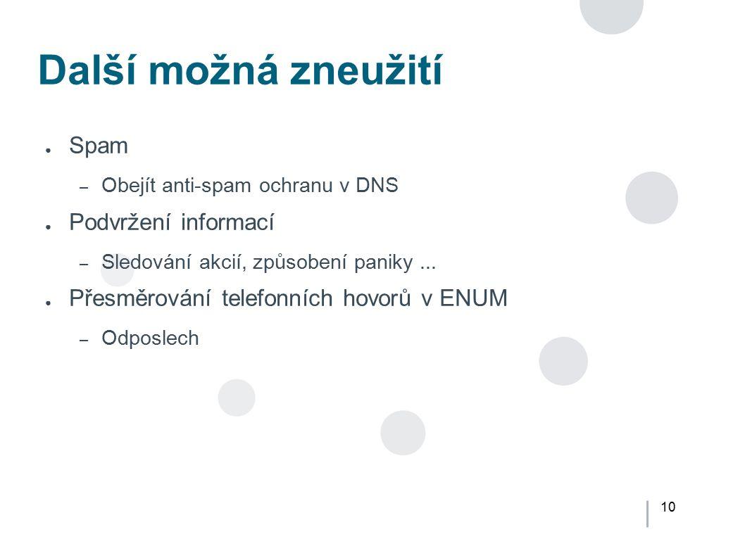 10 Další možná zneužití ● Spam – Obejít anti-spam ochranu v DNS ● Podvržení informací – Sledování akcií, způsobení paniky... ● Přesměrování telefonníc