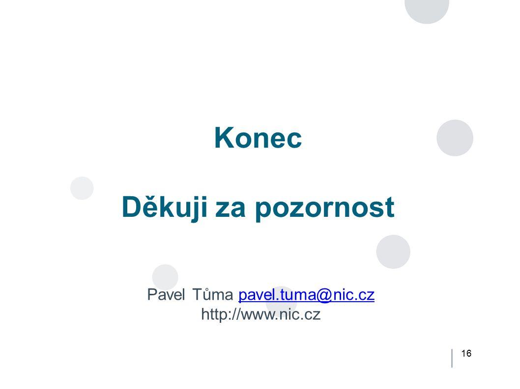 16 Konec Děkuji za pozornost Pavel Tůma pavel.tuma@nic.czpavel.tuma@nic.cz http://www.nic.cz