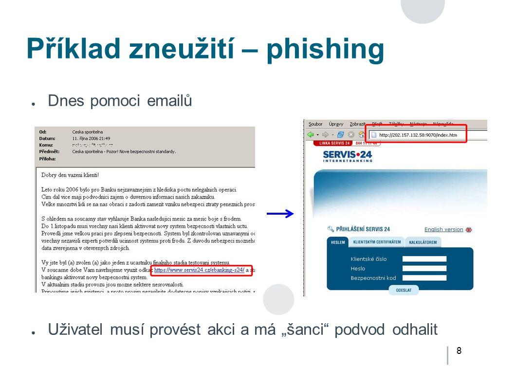 """8 Příklad zneužití – phishing ● Dnes pomoci emailů ● Uživatel musí provést akci a má """"šanci"""" podvod odhalit"""