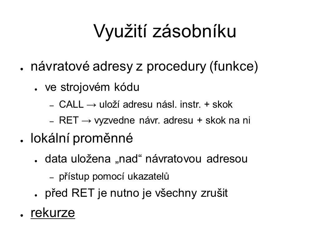 Využití zásobníku ● návratové adresy z procedury (funkce) ● ve strojovém kódu – CALL → uloží adresu násl.