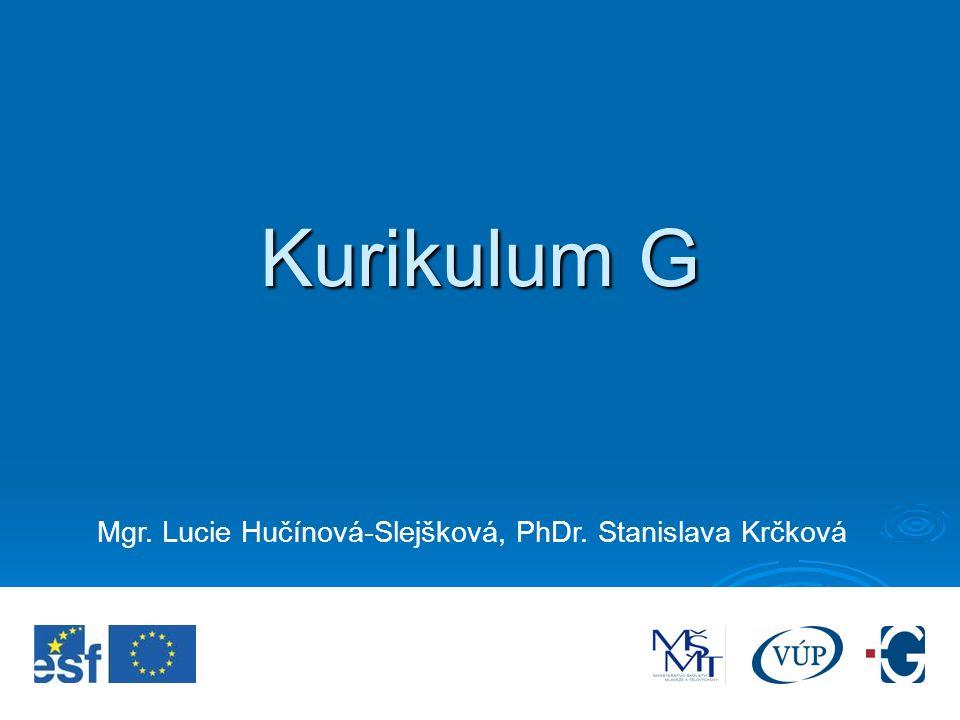 Kurikulum G Mgr. Lucie Hučínová-Slejšková, PhDr. Stanislava Krčková