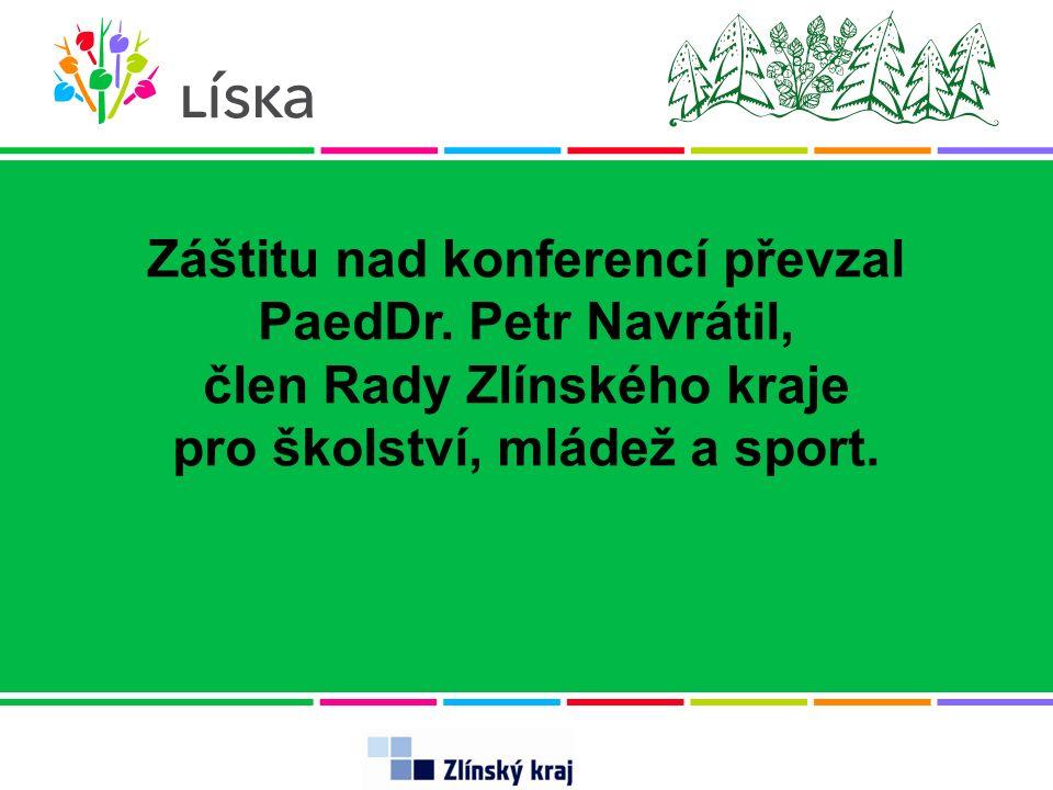 Záštitu nad konferencí převzal PaedDr. Petr Navrátil, člen Rady Zlínského kraje pro školství, mládež a sport.