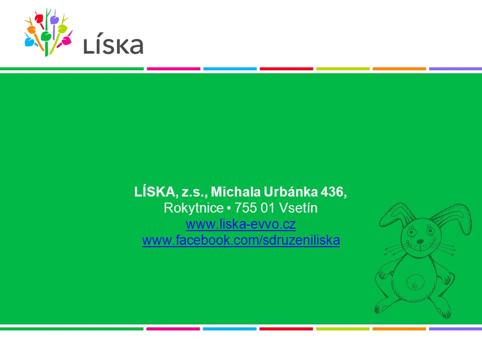 LÍSKA, z.s., Michala Urbánka 436, Rokytnice 755 01 Vsetín www.liska-evvo.cz www.facebook.com/sdruzeniliska www.liska-evvo.cz www.facebook.com/sdruzeni