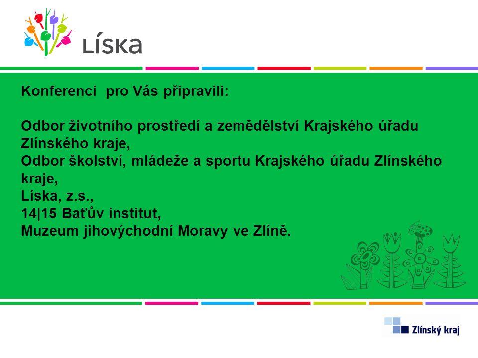 Konferenci pro Vás připravili: Odbor životního prostředí a zemědělství Krajského úřadu Zlínského kraje, Odbor školství, mládeže a sportu Krajského úřa