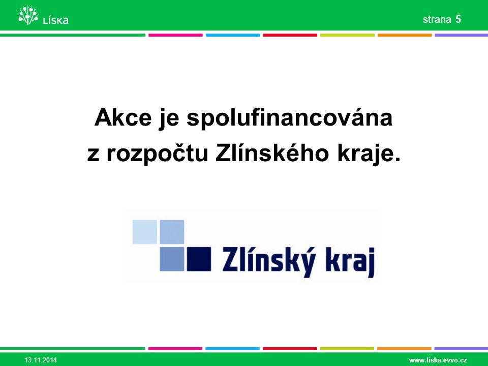Akce je spolufinancována z rozpočtu Zlínského kraje. 13.11.2014www.liska-evvo.cz 5 strana