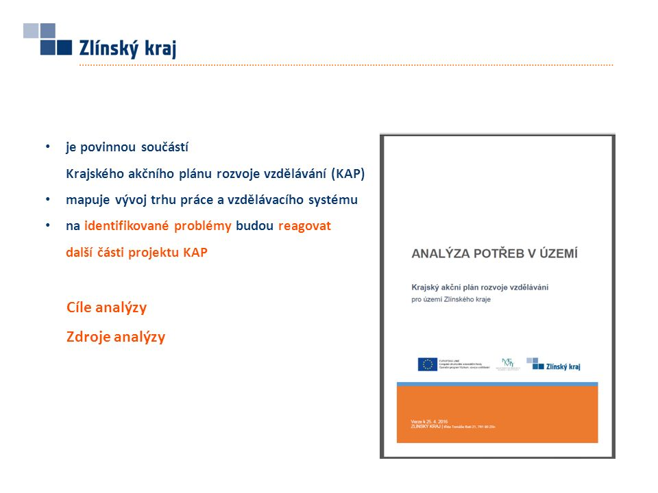 Cíle analýzy Zdroje analýzy je povinnou součástí Krajského akčního plánu rozvoje vzdělávání (KAP) mapuje vývoj trhu práce a vzdělávacího systému na identifikované problémy budou reagovat další části projektu KAP