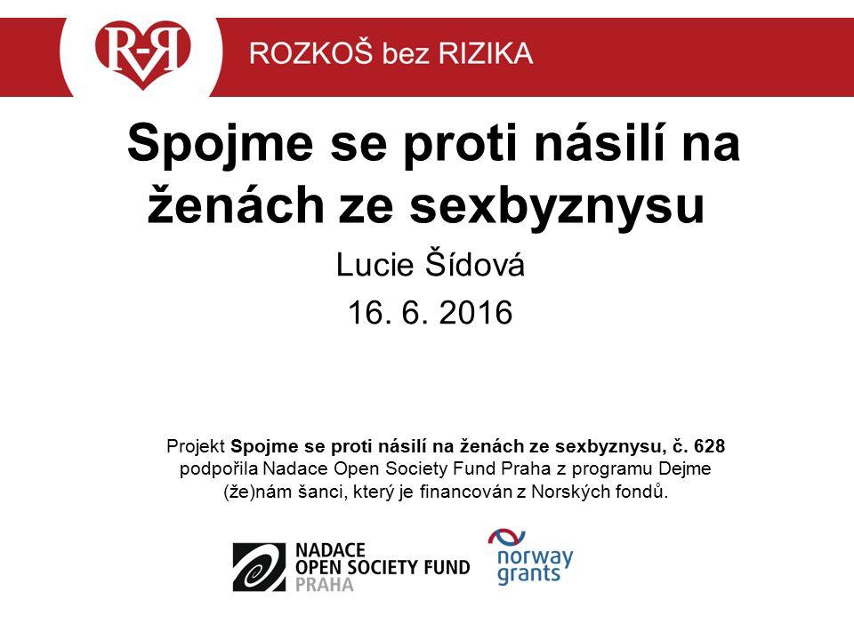 Spojme se proti násilí na ženách ze sexbyznysu Lucie Šídová 16. 6. 2016 Projekt Spojme se proti násilí na ženách ze sexbyznysu, č. 628 podpořila Nadac