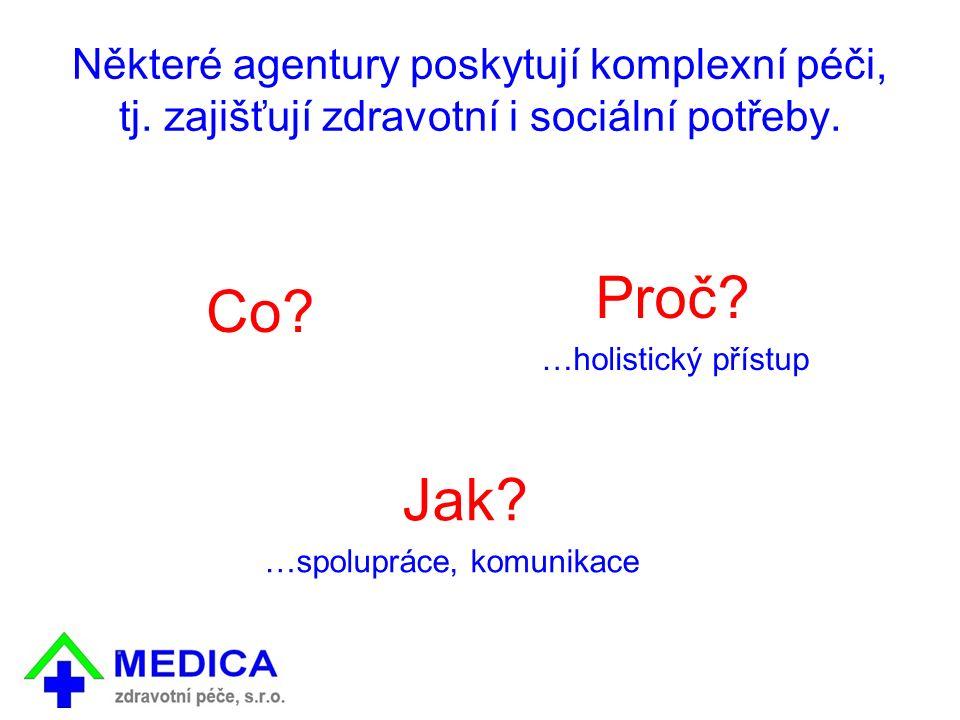 Některé agentury poskytují komplexní péči, tj. zajišťují zdravotní i sociální potřeby.
