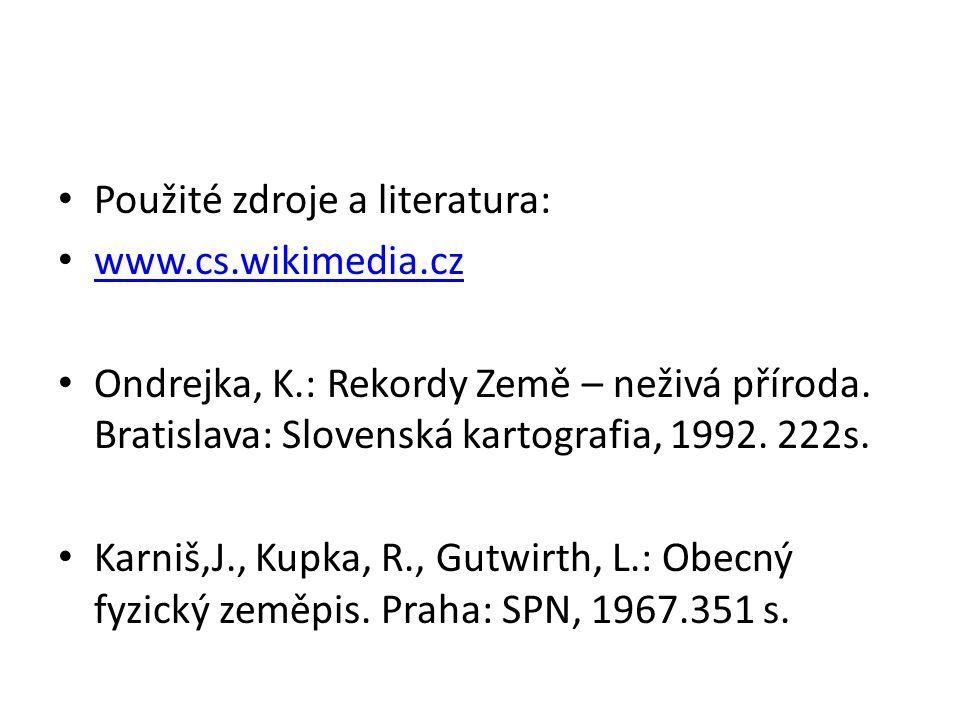 Použité zdroje a literatura: www.cs.wikimedia.cz Ondrejka, K.: Rekordy Země – neživá příroda.