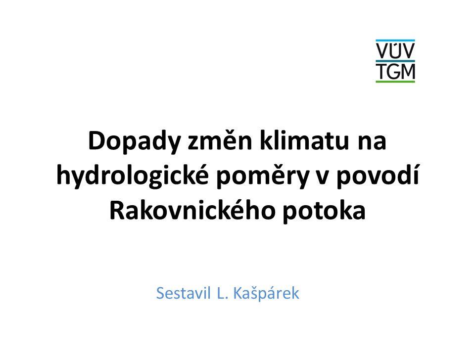 Dopady změn klimatu na hydrologické poměry v povodí Rakovnického potoka Sestavil L. Kašpárek