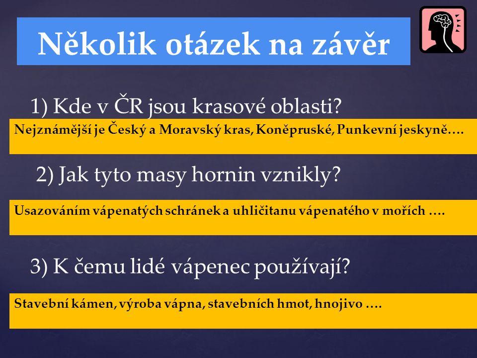 1) Kde v ČR jsou krasové oblasti. 2) Jak tyto masy hornin vznikly.