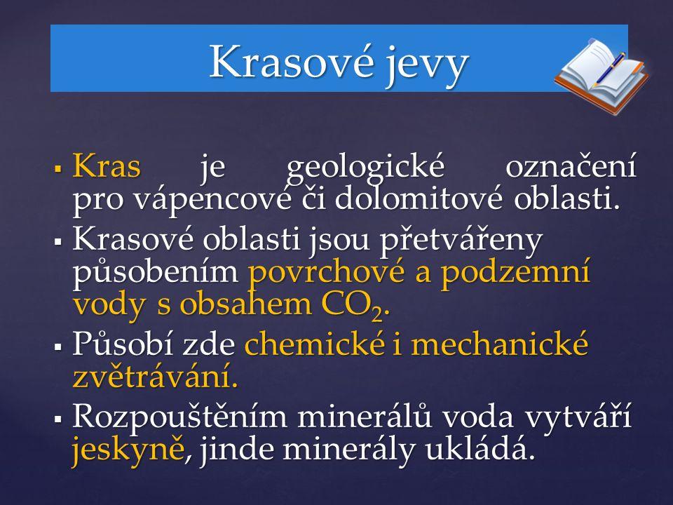 Krasové jevy  Kras je geologické označení pro vápencové či dolomitové oblasti.