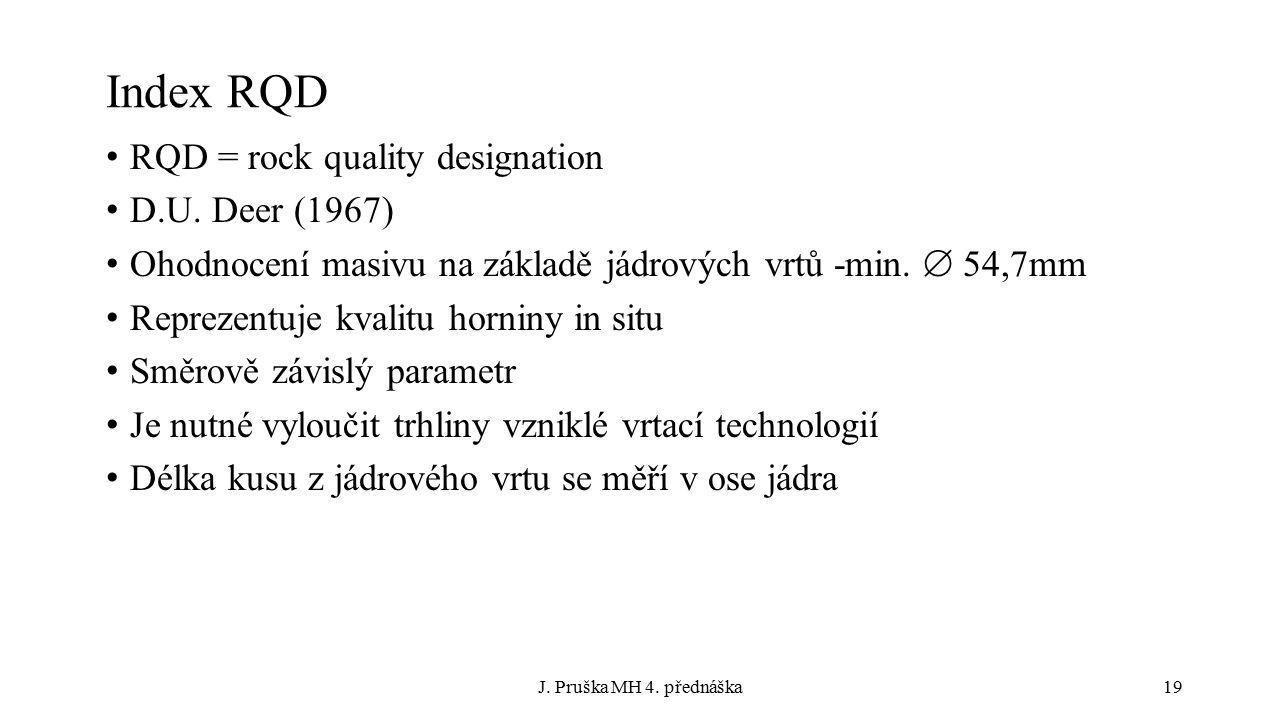 J. Pruška MH 4. přednáška19 Index RQD RQD = rock quality designation D.U.