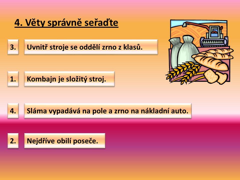 4. Věty správně seřaďte Uvnitř stroje se oddělí zrno z klasů.