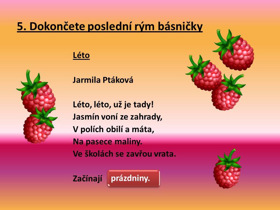 5. Dokončete poslední rým básničky Léto Jarmila Ptáková Léto, léto, už je tady.