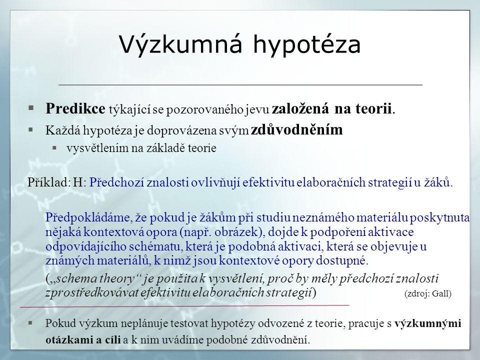 Výzkumná hypotéza  Predikce týkající se pozorovaného jevu založená na teorii.  Každá hypotéza je doprovázena svým zdůvodněním  vysvětlením na zákla